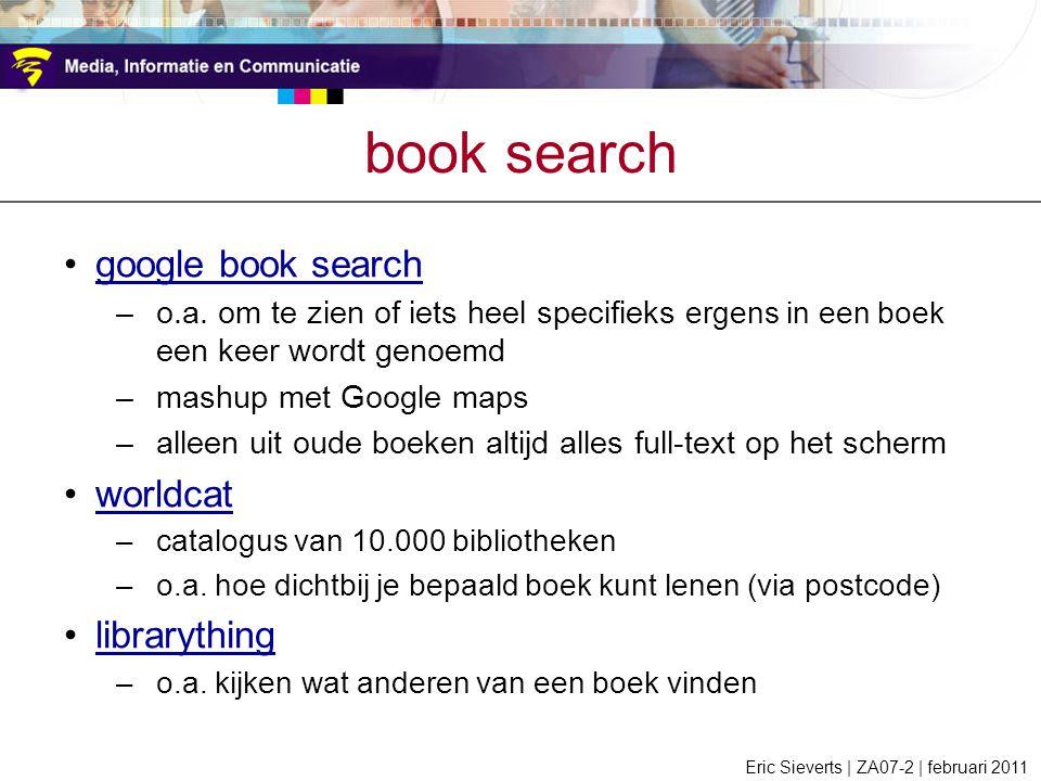 book search google book search –o.a. om te zien of iets heel specifieks ergens in een boek een keer wordt genoemd –mashup met Google maps –alleen uit