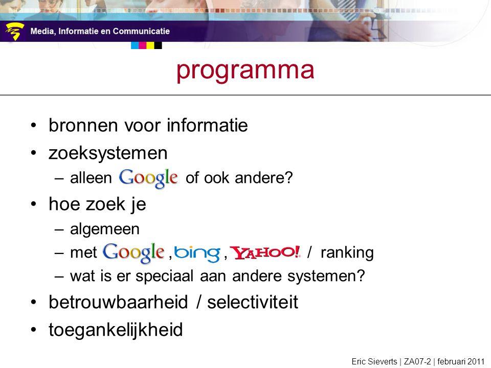 programma bronnen voor informatie zoeksystemen –alleen google of ook andere? hoe zoek je –algemeen –met Google, Bing, Yahoo! / ranking –wat is er spec