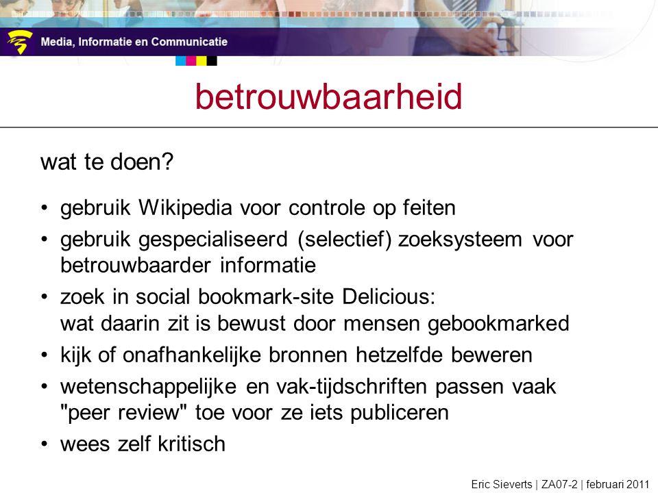 betrouwbaarheid wat te doen? gebruik Wikipedia voor controle op feiten gebruik gespecialiseerd (selectief) zoeksysteem voor betrouwbaarder informatie