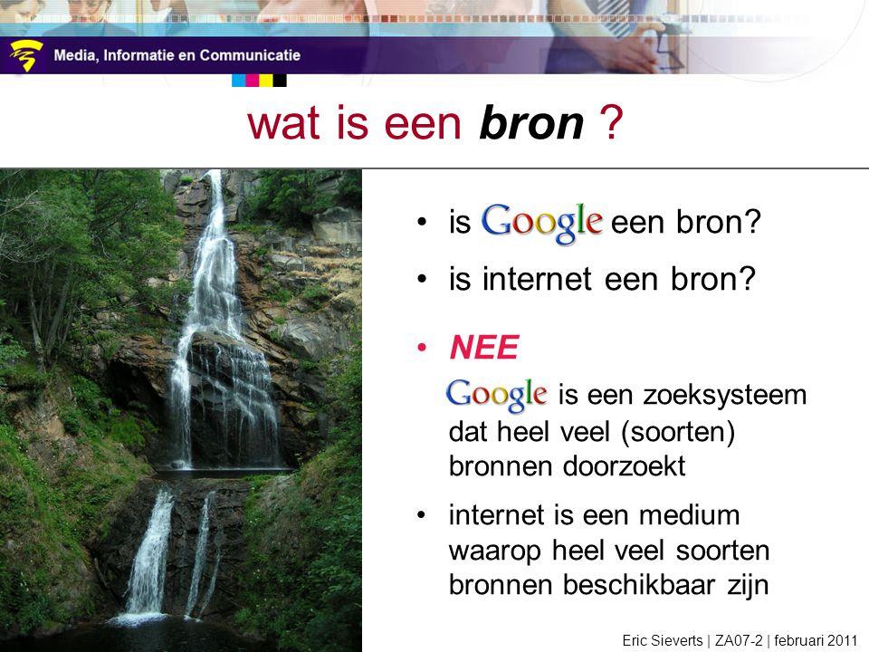 is Google een bron? is internet een bron? NEE Google is een zoeksysteem dat heel veel (soorten) bronnen doorzoekt internet is een medium waarop heel v