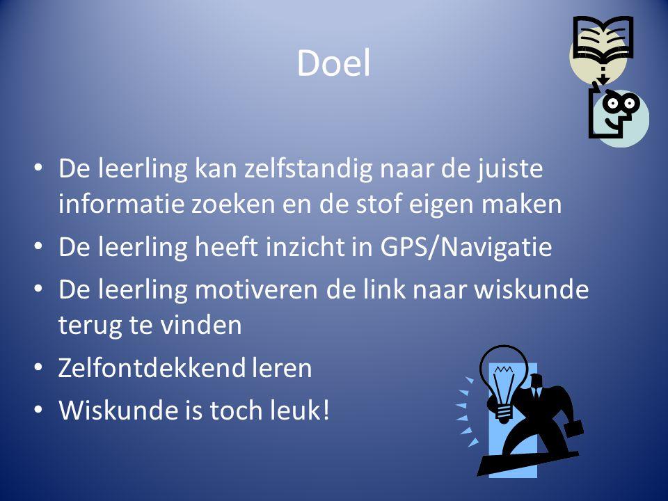 Doel De leerling kan zelfstandig naar de juiste informatie zoeken en de stof eigen maken De leerling heeft inzicht in GPS/Navigatie De leerling motive