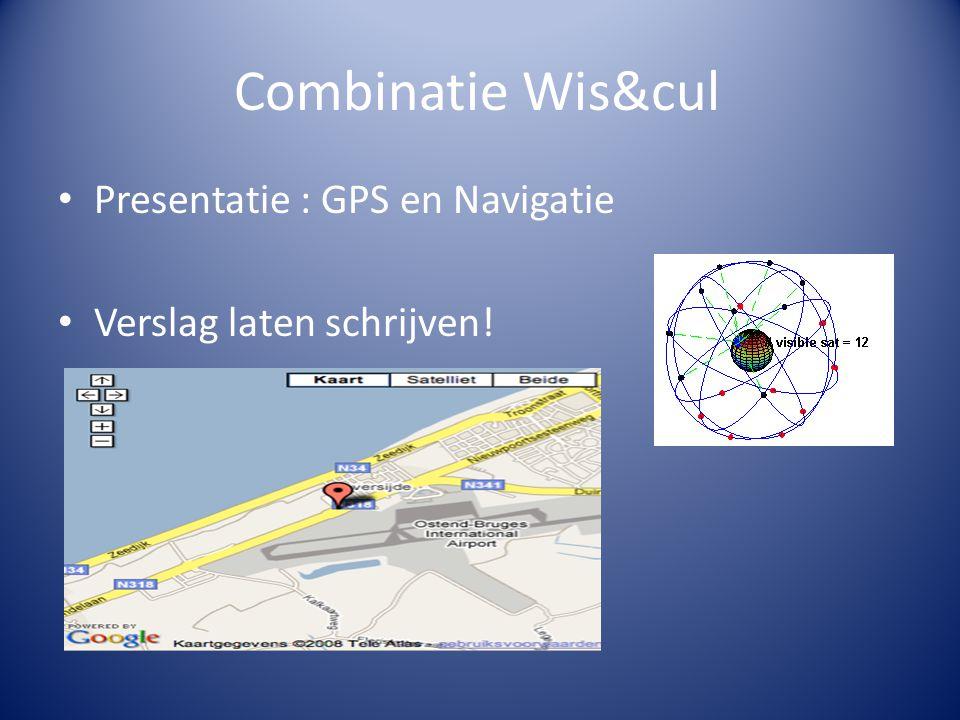 Combinatie Wis&cul Presentatie : GPS en Navigatie Verslag laten schrijven!
