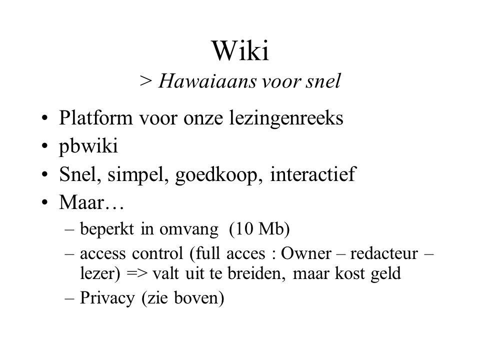 Wiki > Hawaiaans voor snel Platform voor onze lezingenreeks pbwiki Snel, simpel, goedkoop, interactief Maar… –beperkt in omvang (10 Mb) –access contro