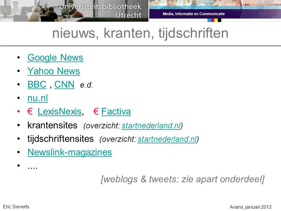 nieuws, kranten, tijdschriften Google News Yahoo News BBC, CNN e.d.BBCCNN nu.nl € LexisNexis, € FactivaLexisNexisFactiva krantensites (overzicht: startnederland.nl)startnederland.nl tijdschriftensites (overzicht: startnederland.nl)startnederland.nl Newslink-magazines....