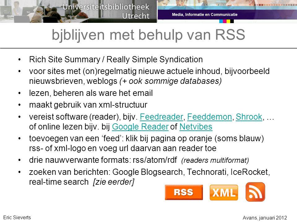 bjblijven met behulp van RSS Rich Site Summary / Really Simple Syndication voor sites met (on)regelmatig nieuwe actuele inhoud, bijvoorbeeld nieuwsbrieven, weblogs (+ ook sommige databases) lezen, beheren als ware het email maakt gebruik van xml-structuur vereist software (reader), bijv.