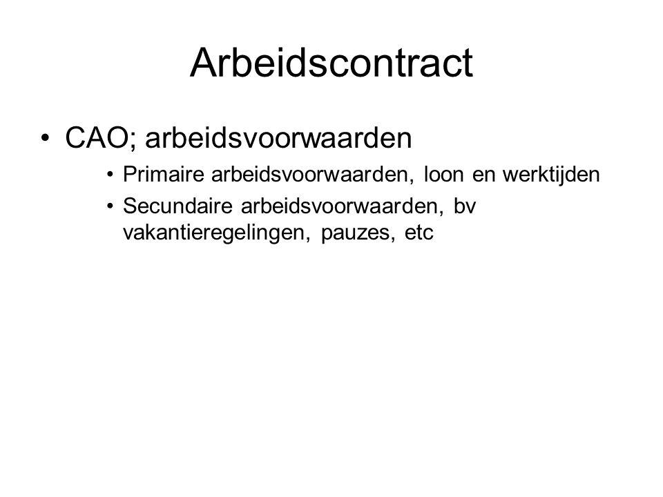 Arbeidscontract CAO; arbeidsvoorwaarden Primaire arbeidsvoorwaarden, loon en werktijden Secundaire arbeidsvoorwaarden, bv vakantieregelingen, pauzes,