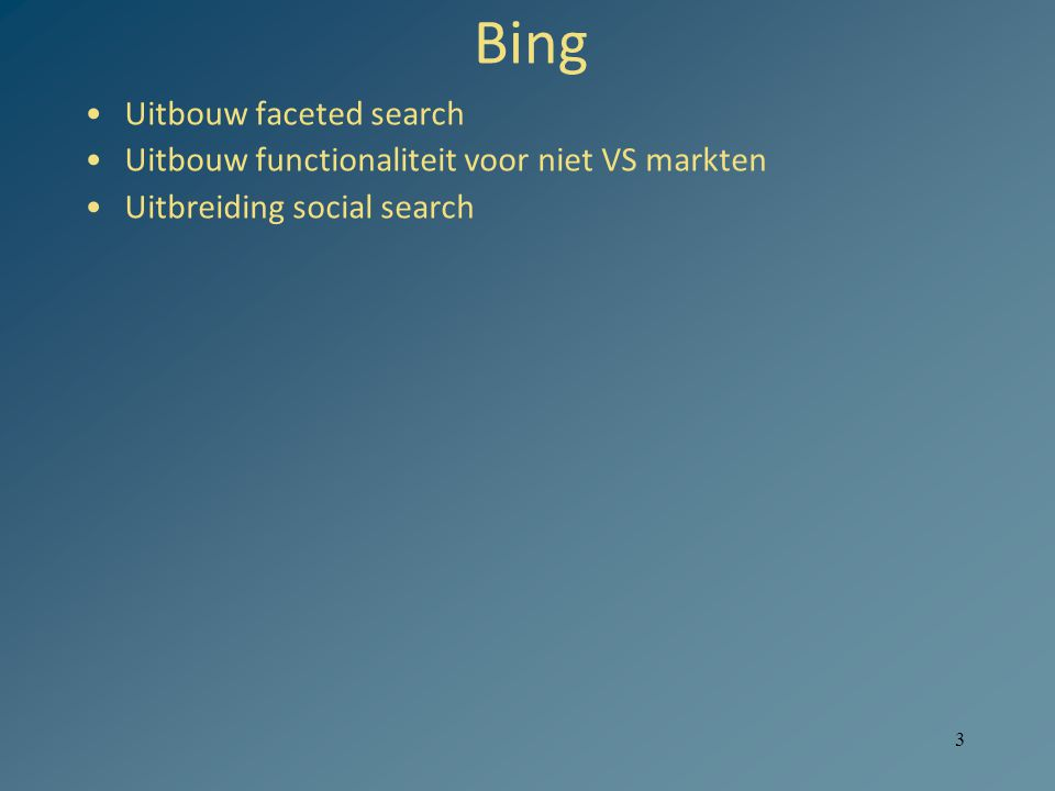 3 Bing Uitbouw faceted search Uitbouw functionaliteit voor niet VS markten Uitbreiding social search