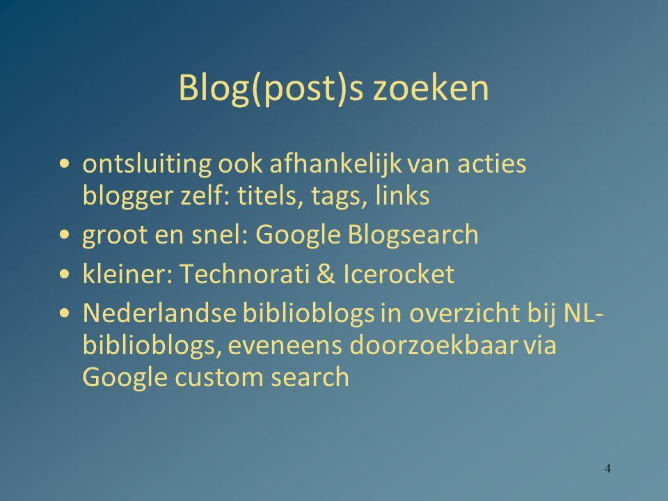 4 Blog(post)s zoeken ontsluiting ook afhankelijk van acties blogger zelf: titels, tags, links groot en snel: Google Blogsearch kleiner: Technorati & Icerocket Nederlandse biblioblogs in overzicht bij NL- biblioblogs, eveneens doorzoekbaar via Google custom search
