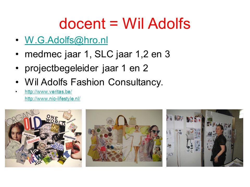 docent = Wil Adolfs W.G.Adolfs@hro.nl medmec jaar 1, SLC jaar 1,2 en 3 projectbegeleider jaar 1 en 2 Wil Adolfs Fashion Consultancy. http://www.verita