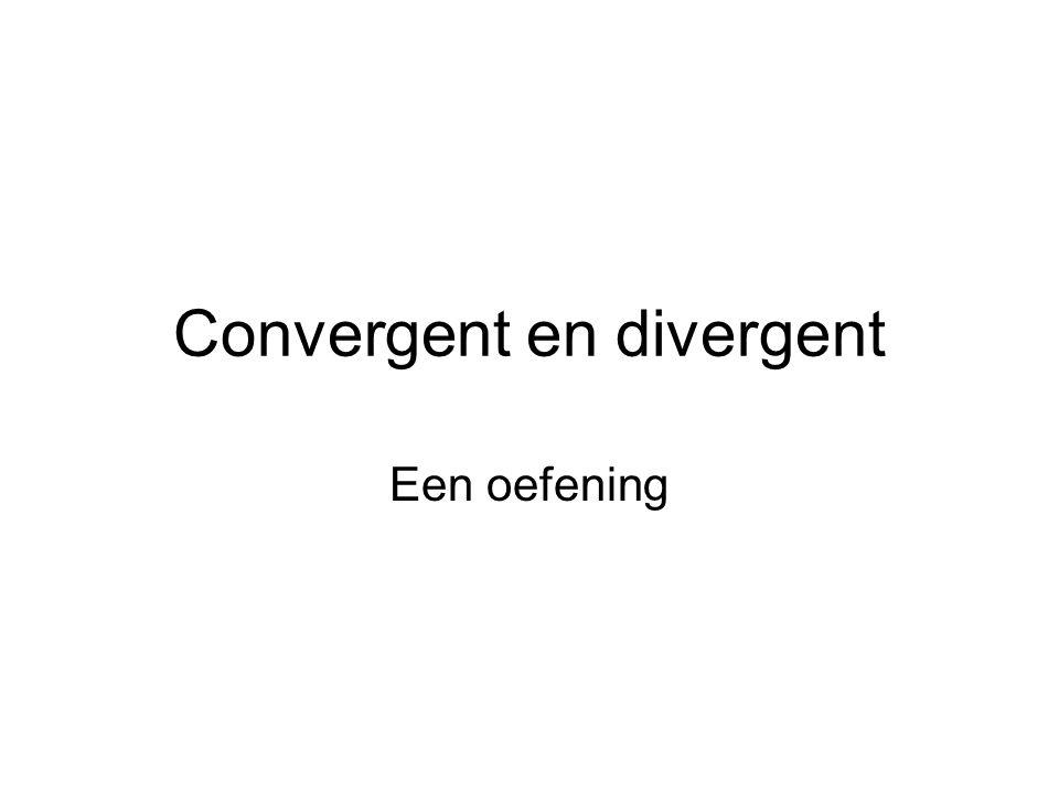 Convergent en divergent Een oefening