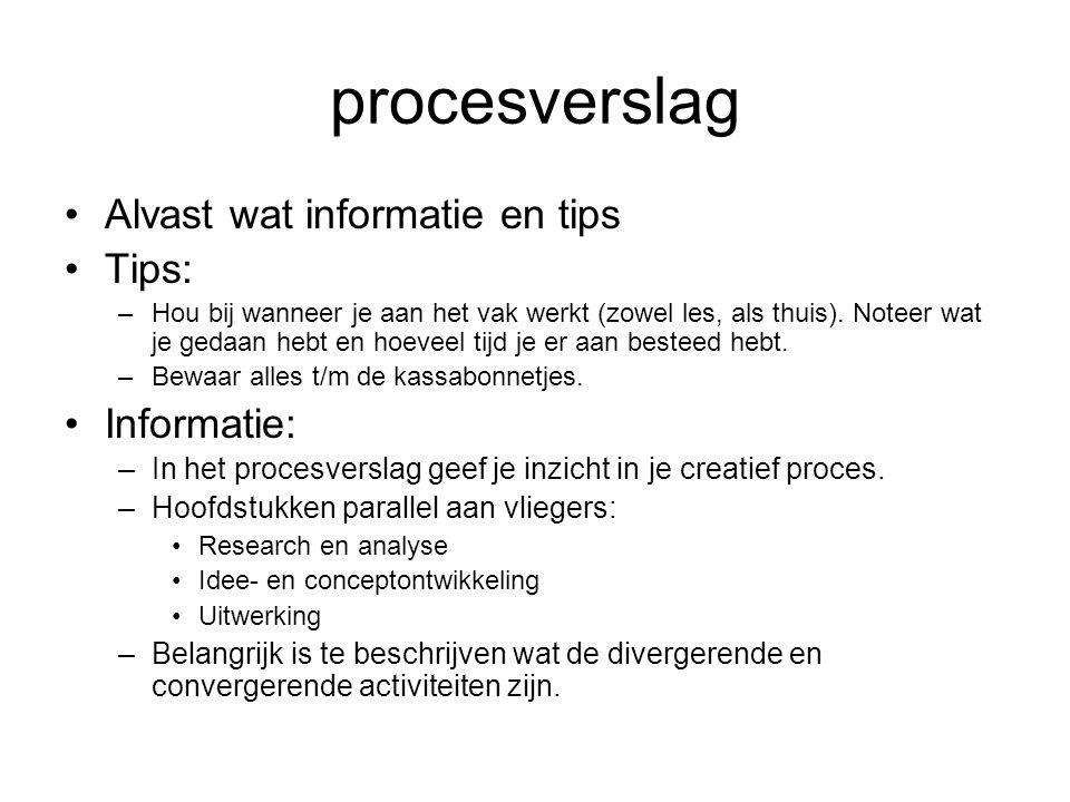 procesverslag Alvast wat informatie en tips Tips: –Hou bij wanneer je aan het vak werkt (zowel les, als thuis).