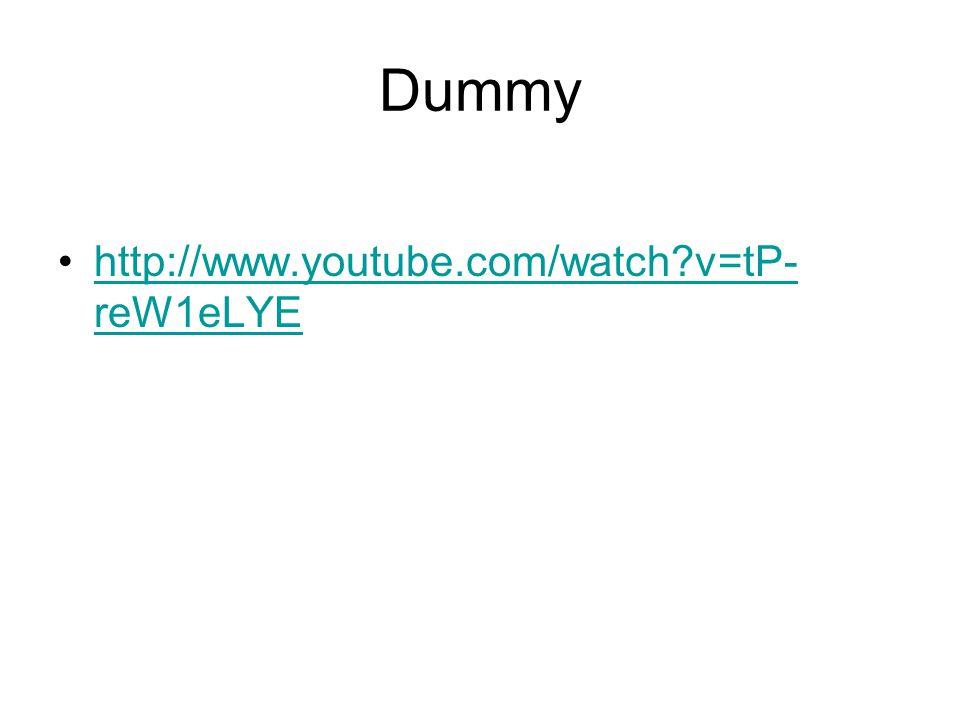 Dummy http://www.youtube.com/watch?v=tP- reW1eLYEhttp://www.youtube.com/watch?v=tP- reW1eLYE