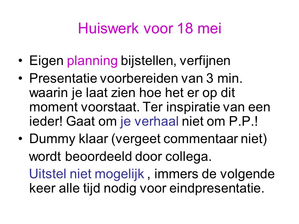 Huiswerk voor 18 mei Eigen planning bijstellen, verfijnen Presentatie voorbereiden van 3 min.
