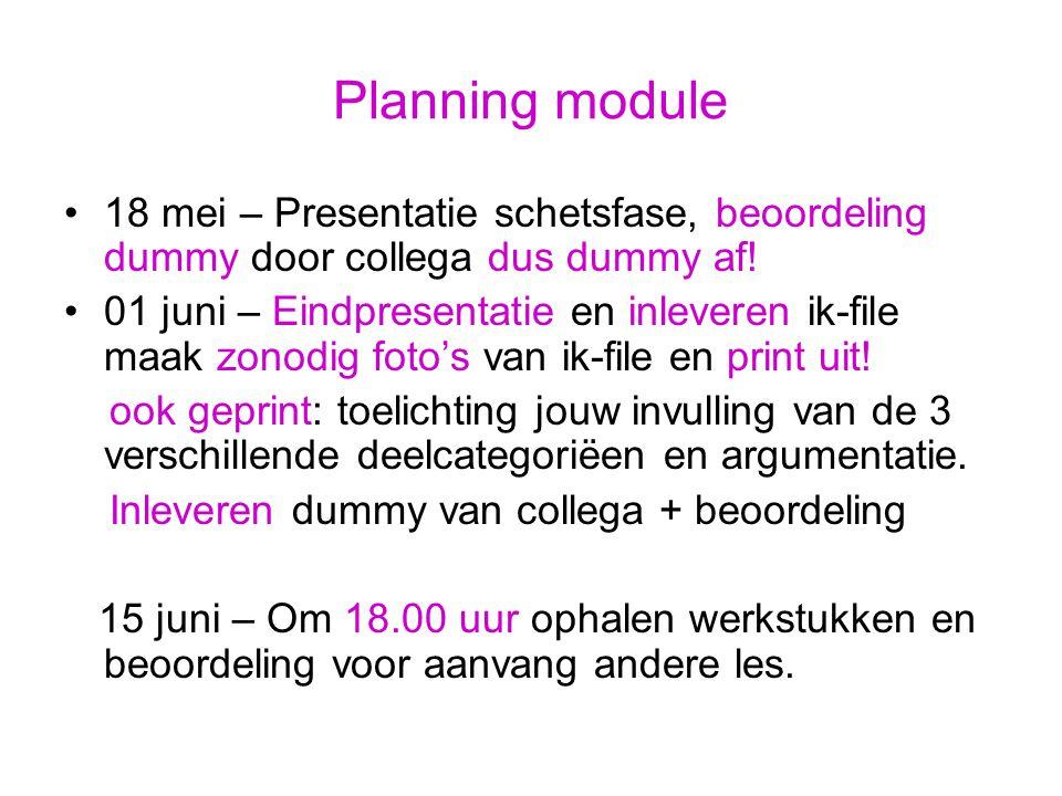 Planning module 18 mei – Presentatie schetsfase, beoordeling dummy door collega dus dummy af.