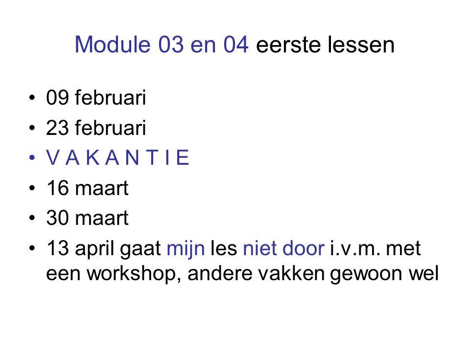 Module 03 en 04 eerste lessen 09 februari 23 februari V A K A N T I E 16 maart 30 maart 13 april gaat mijn les niet door i.v.m.