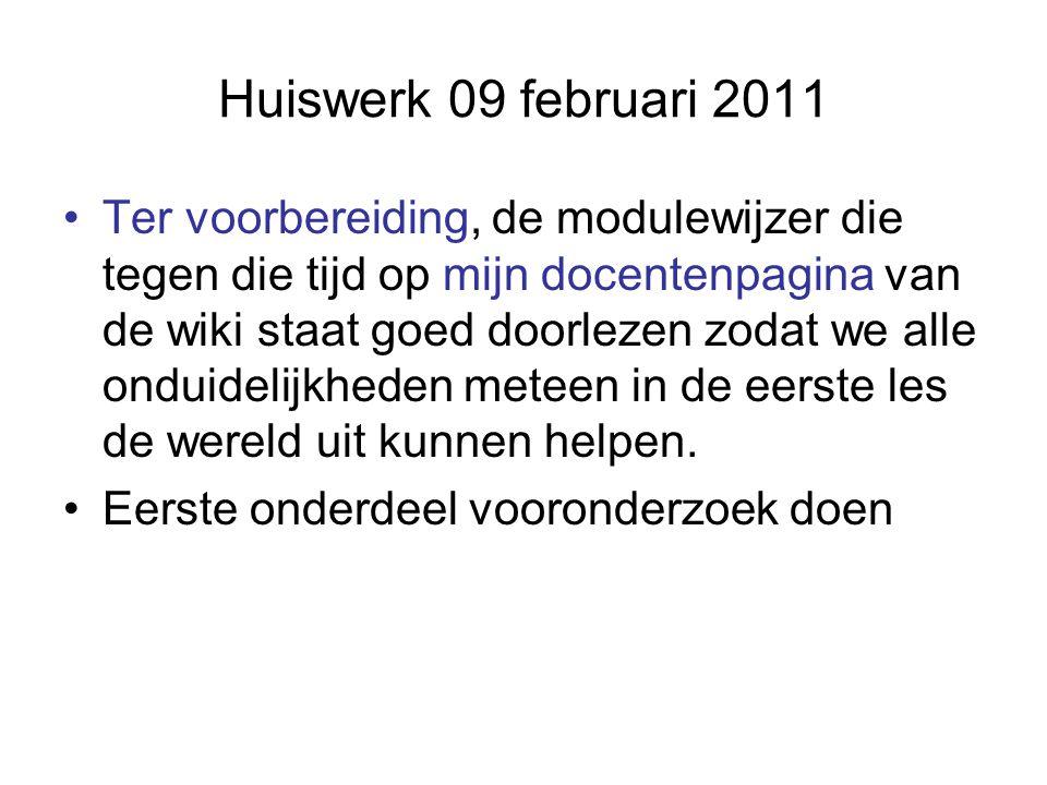 Huiswerk 09 februari 2011 Ter voorbereiding, de modulewijzer die tegen die tijd op mijn docentenpagina van de wiki staat goed doorlezen zodat we alle onduidelijkheden meteen in de eerste les de wereld uit kunnen helpen.