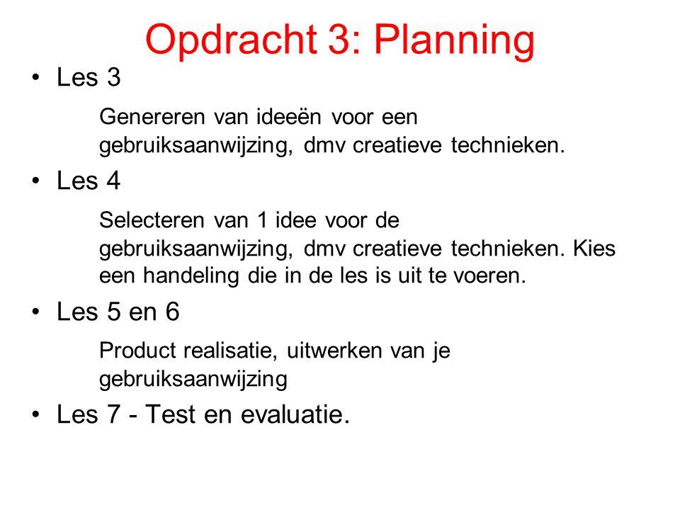 Opdracht 3: Planning Les 3 Genereren van ideeën voor een gebruiksaanwijzing, dmv creatieve technieken. Les 4 Selecteren van 1 idee voor de gebruiksaan
