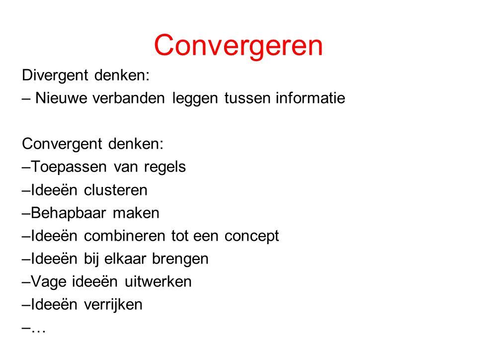 Convergeren Divergent denken: – Nieuwe verbanden leggen tussen informatie Convergent denken: –Toepassen van regels –Ideeën clusteren –Behapbaar maken