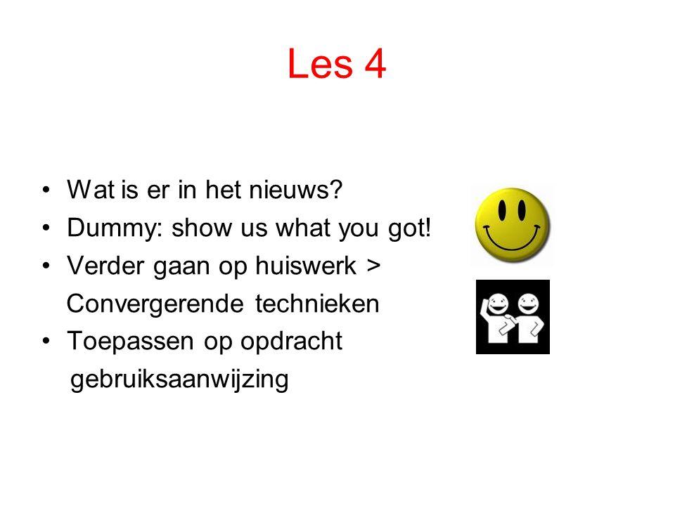 Les 4 Wat is er in het nieuws? Dummy: show us what you got! Verder gaan op huiswerk > Convergerende technieken Toepassen op opdracht gebruiksaanwijzin