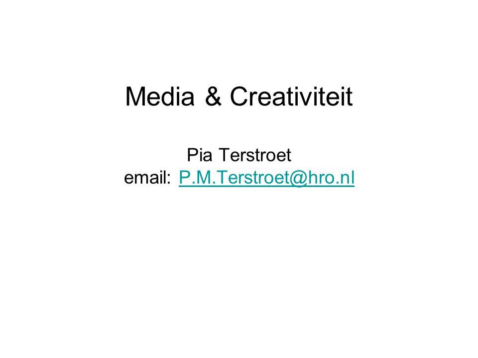 Media & Creativiteit Pia Terstroet email: P.M.Terstroet@hro.nlP.M.Terstroet@hro.nl