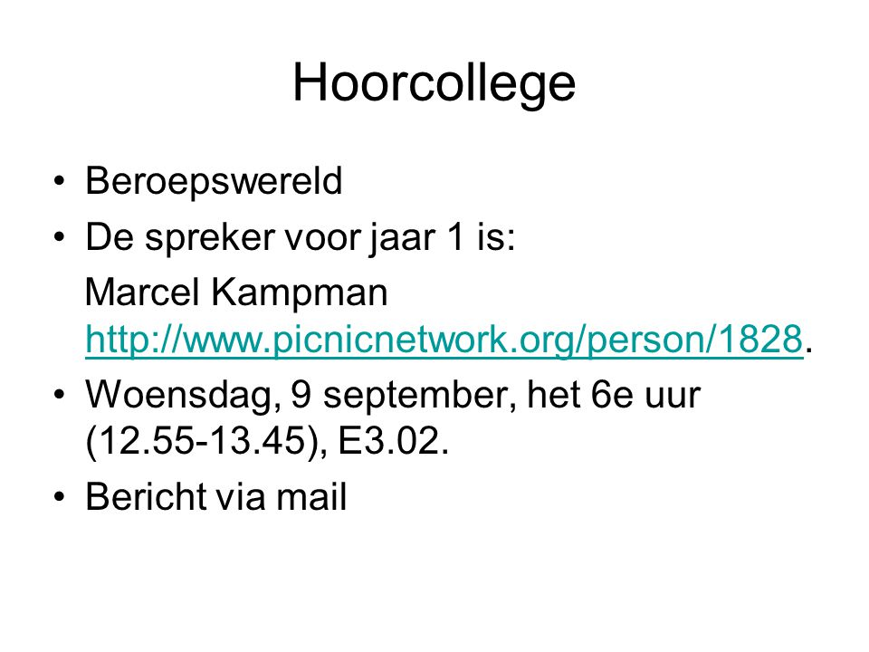 Hoorcollege Beroepswereld De spreker voor jaar 1 is: Marcel Kampman http://www.picnicnetwork.org/person/1828.