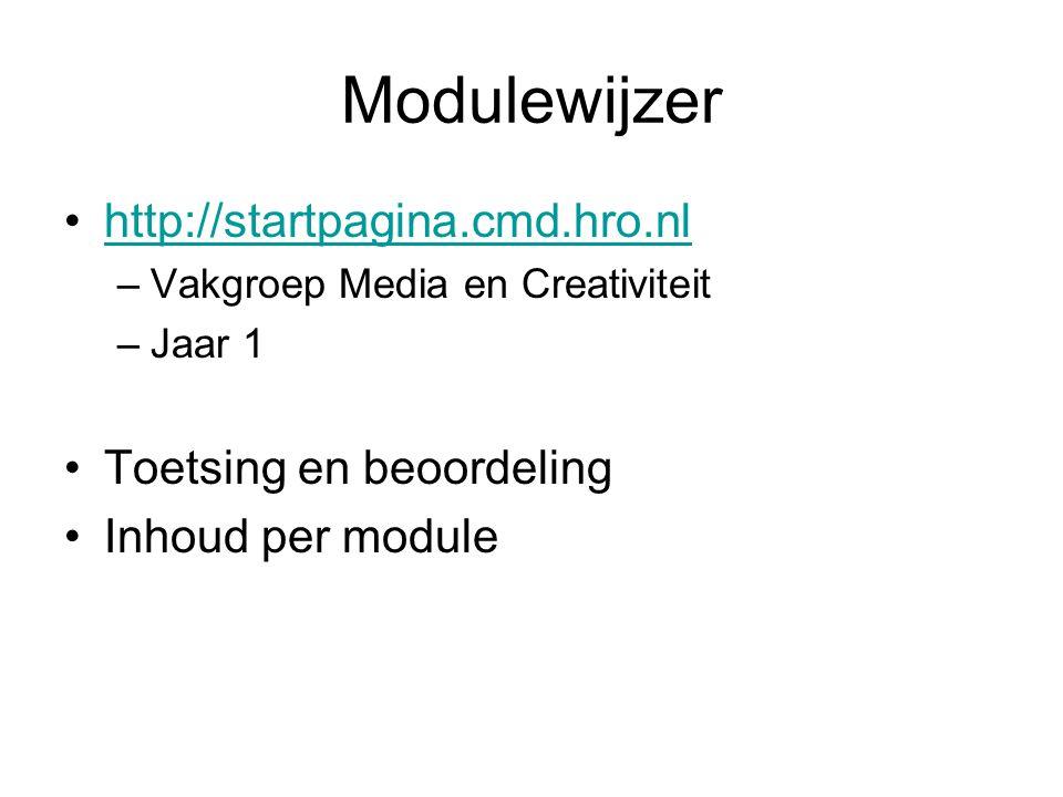 Modulewijzer http://startpagina.cmd.hro.nl –Vakgroep Media en Creativiteit –Jaar 1 Toetsing en beoordeling Inhoud per module