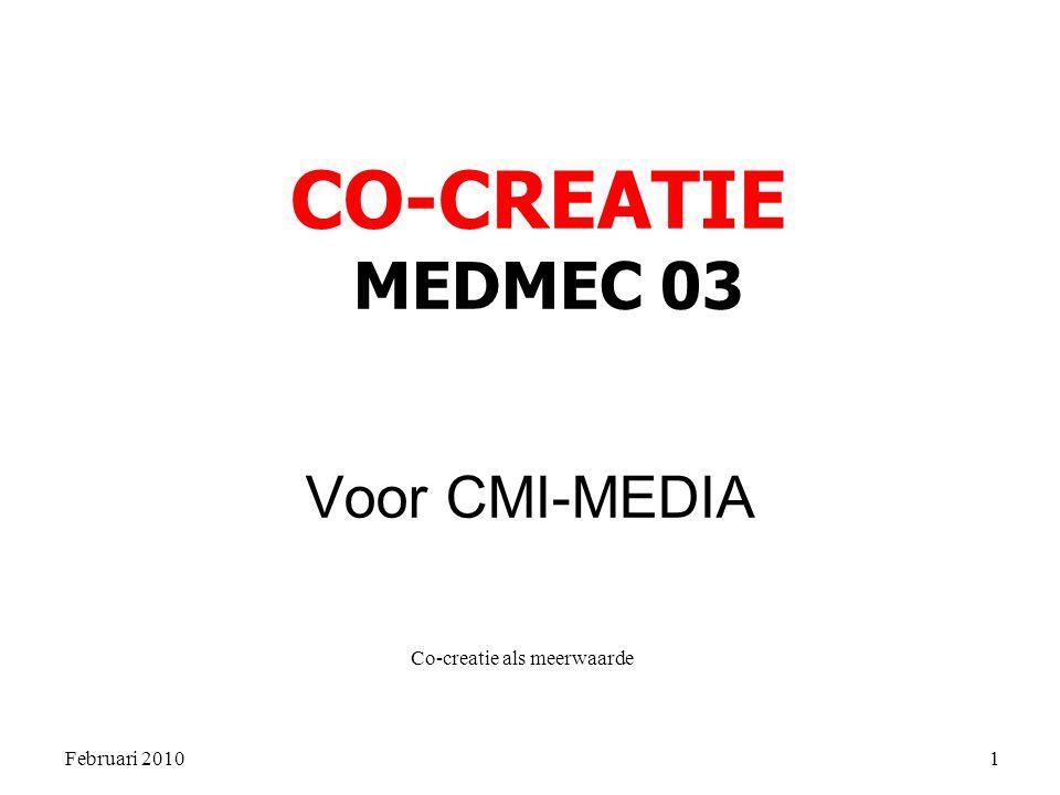 Februari 2010 Co-creatie als meerwaarde 1 Voor CMI-MEDIA CO-CREATIE MEDMEC 03