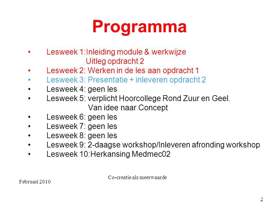 Februari 2010 Co-creatie als meerwaarde 2 Programma Lesweek 1:Inleiding module & werkwijze Uitleg opdracht 2 Lesweek 2: Werken in de les aan opdracht 1 Lesweek 3: Presentatie + inleveren opdracht 2 Lesweek 4: geen les Lesweek 5: verplicht Hoorcollege Rond Zuur en Geel.