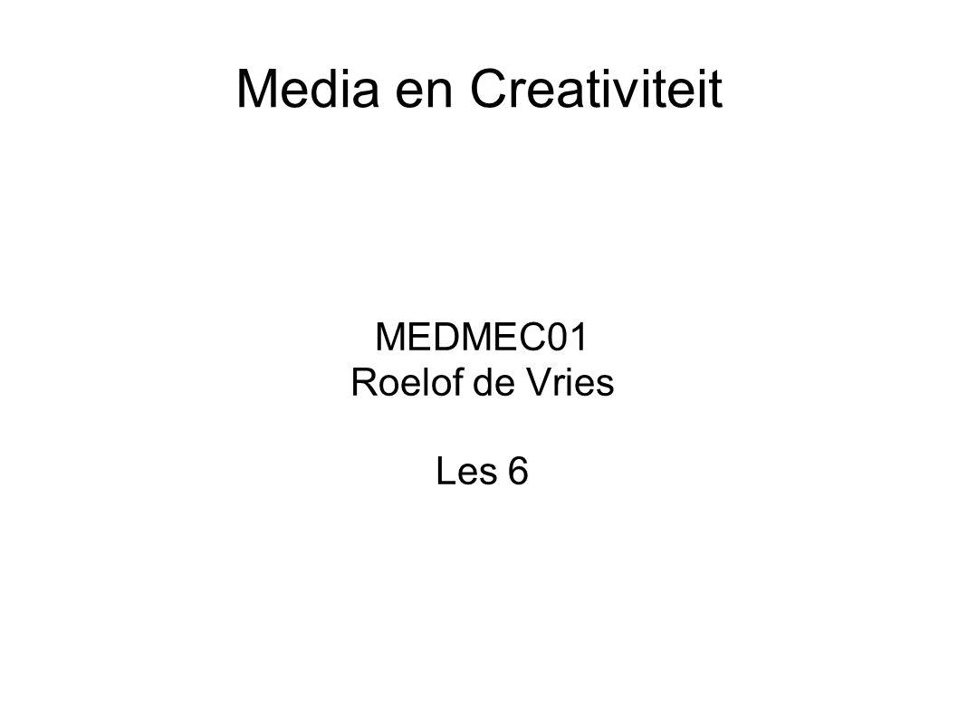 Media en Creativiteit MEDMEC01 Roelof de Vries Les 6