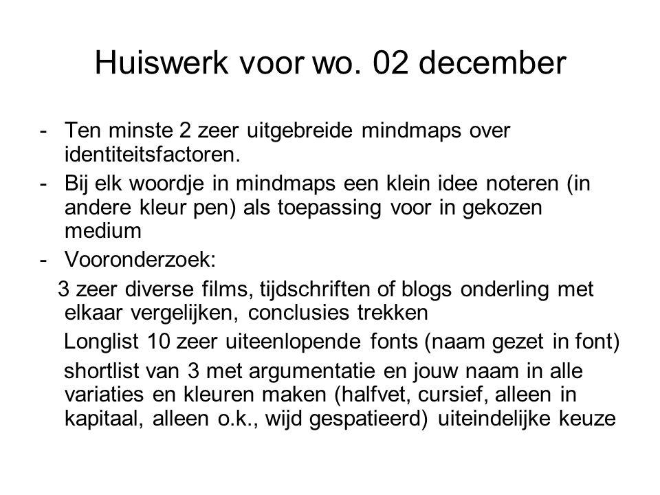 Huiswerk voor wo. 02 december -Ten minste 2 zeer uitgebreide mindmaps over identiteitsfactoren. -Bij elk woordje in mindmaps een klein idee noteren (i
