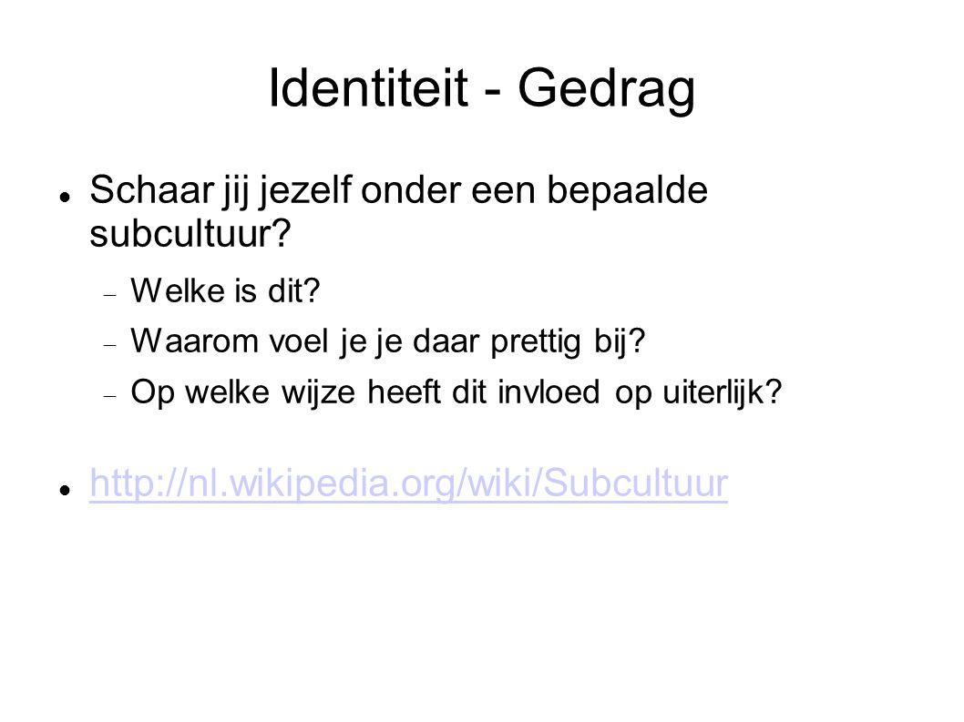 Identiteit - Gedrag Schaar jij jezelf onder een bepaalde subcultuur.