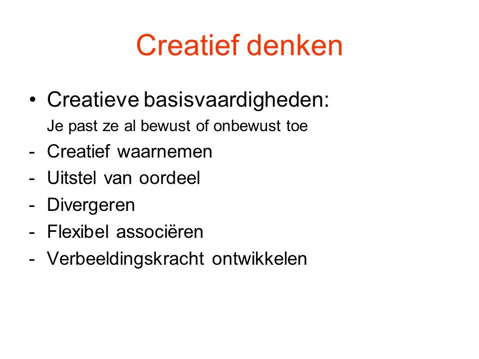 Creatief denken Creatieve basisvaardigheden: Je past ze al bewust of onbewust toe -Creatief waarnemen -Uitstel van oordeel -Divergeren -Flexibel assoc