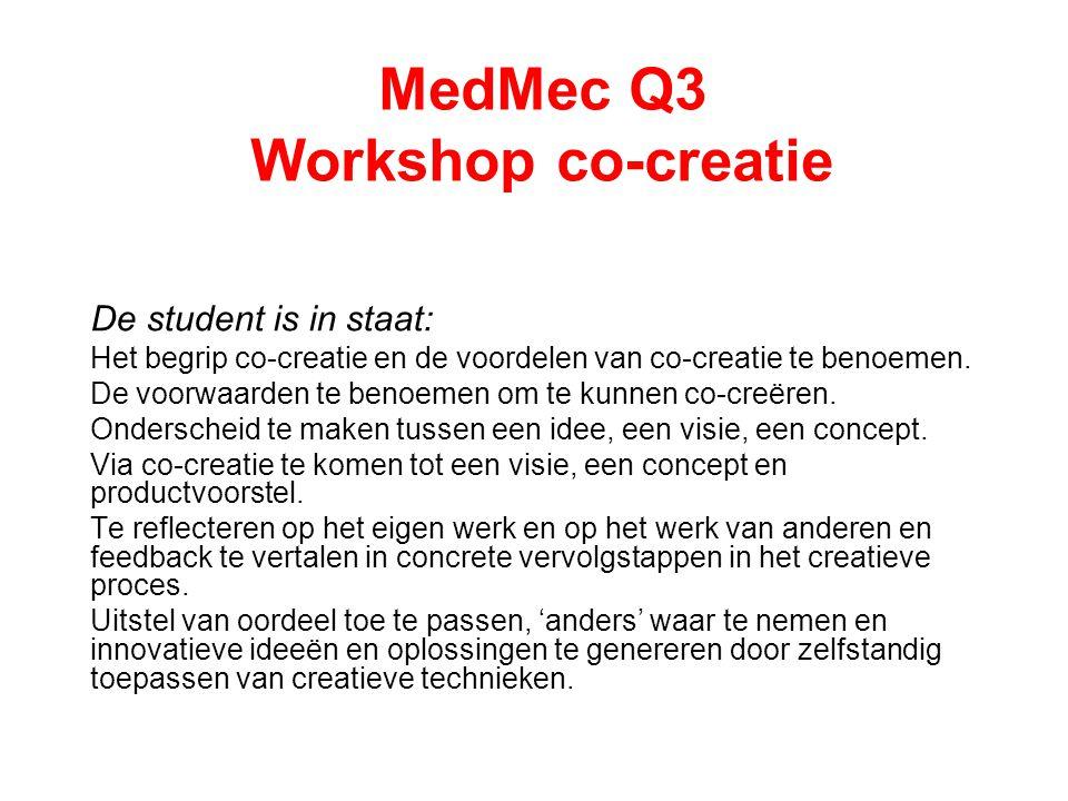 MedMec Q3 Workshop co-creatie De student is in staat: Het begrip co-creatie en de voordelen van co-creatie te benoemen. De voorwaarden te benoemen om