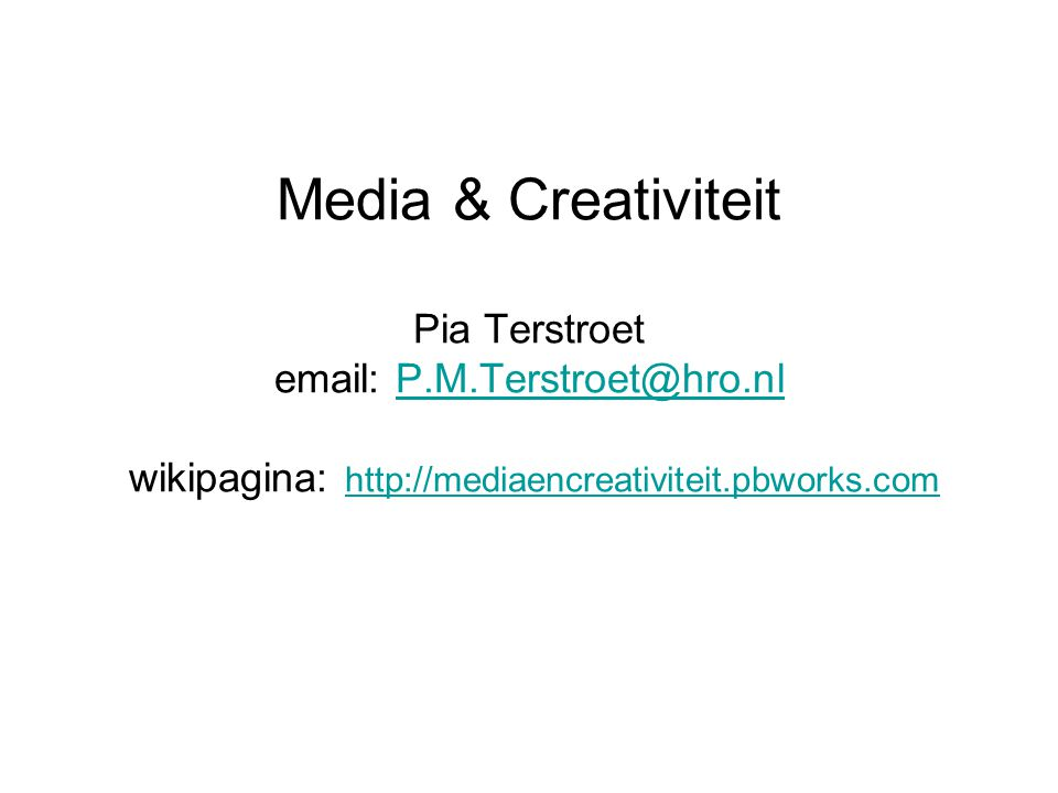Media & Creativiteit Pia Terstroet email: P.M.Terstroet@hro.nl wikipagina: http://mediaencreativiteit.pbworks.comP.M.Terstroet@hro.nl http://mediaencreativiteit.pbworks.com