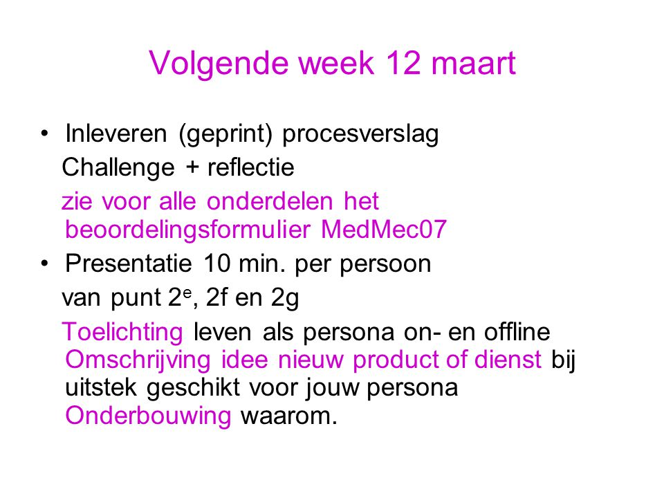 Volgende week 12 maart Inleveren (geprint) procesverslag Challenge + reflectie zie voor alle onderdelen het beoordelingsformulier MedMec07 Presentatie 10 min.