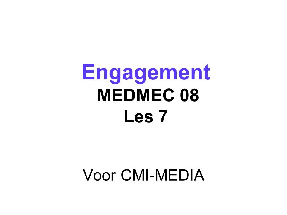 Voor CMI-MEDIA Engagement MEDMEC 08 Les 7 Engagement MEDMEC 08 Les 7