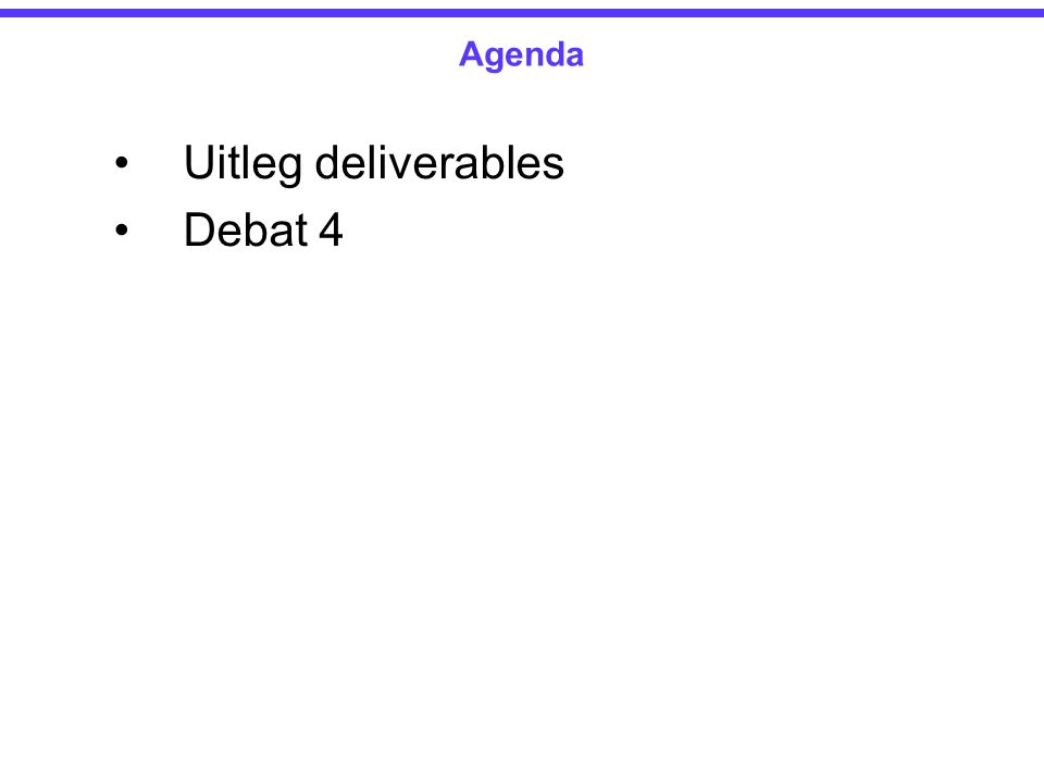 Uitleg deliverables Debat 4 Agenda
