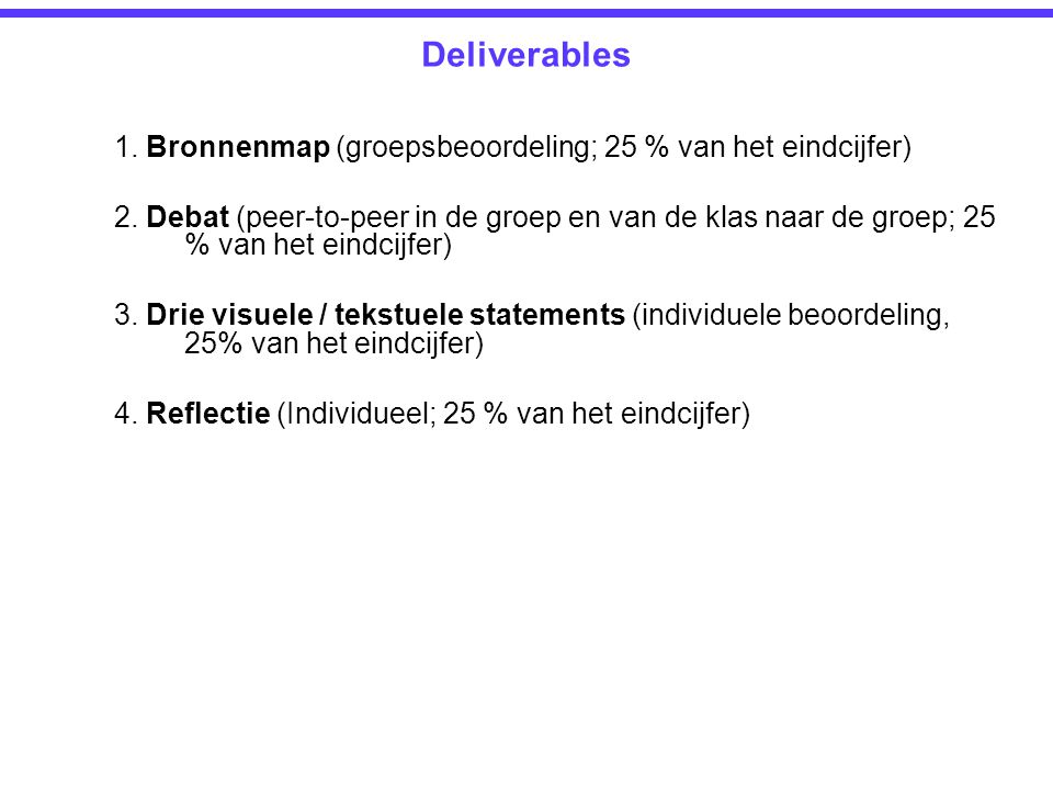 Deliverables 1. Bronnenmap (groepsbeoordeling; 25 % van het eindcijfer) 2.