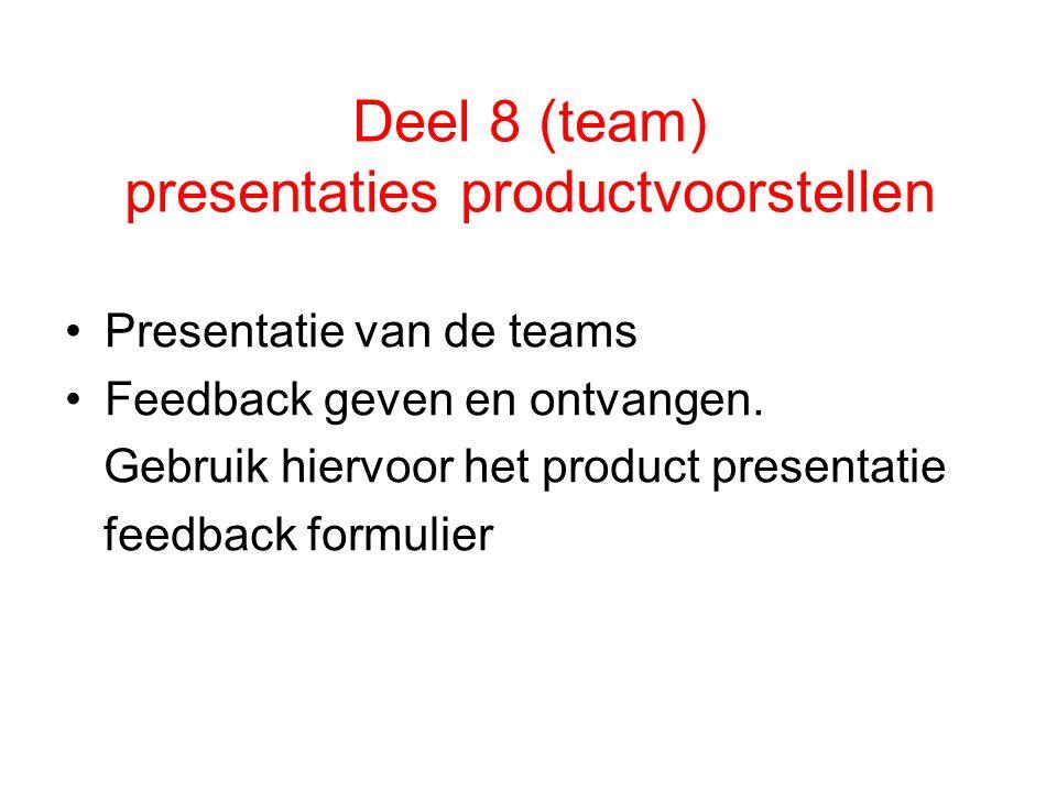 Deel 8 (team) presentaties productvoorstellen Presentatie van de teams Feedback geven en ontvangen. Gebruik hiervoor het product presentatie feedback