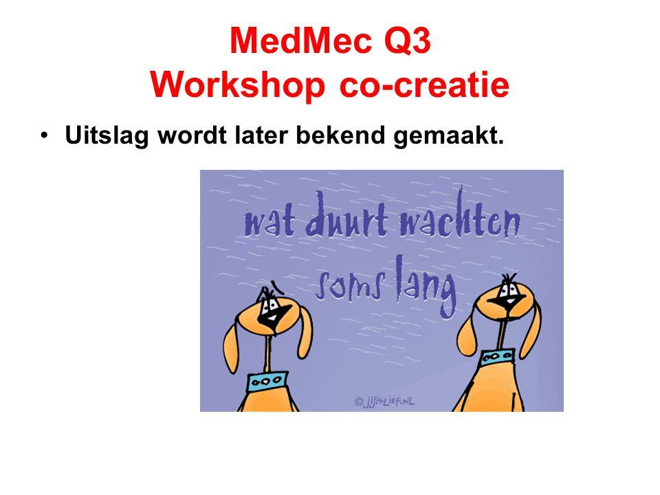 MedMec Q3 Workshop co-creatie Uitslag wordt later bekend gemaakt.