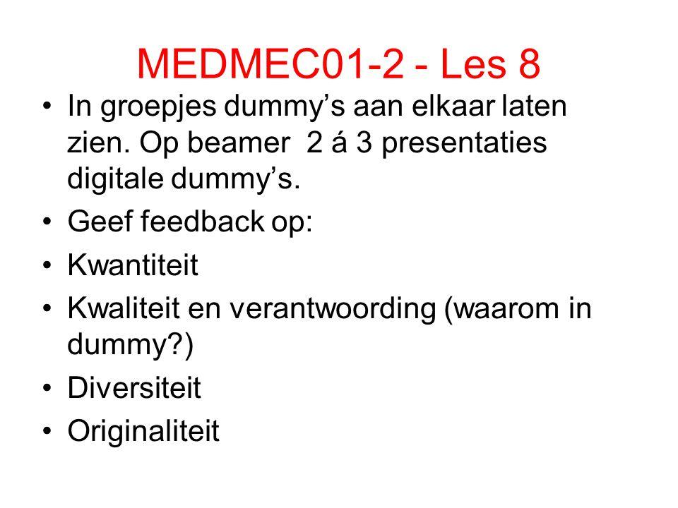 MEDMEC01-2 - Les 8 In groepjes dummy's aan elkaar laten zien. Op beamer 2 á 3 presentaties digitale dummy's. Geef feedback op: Kwantiteit Kwaliteit en
