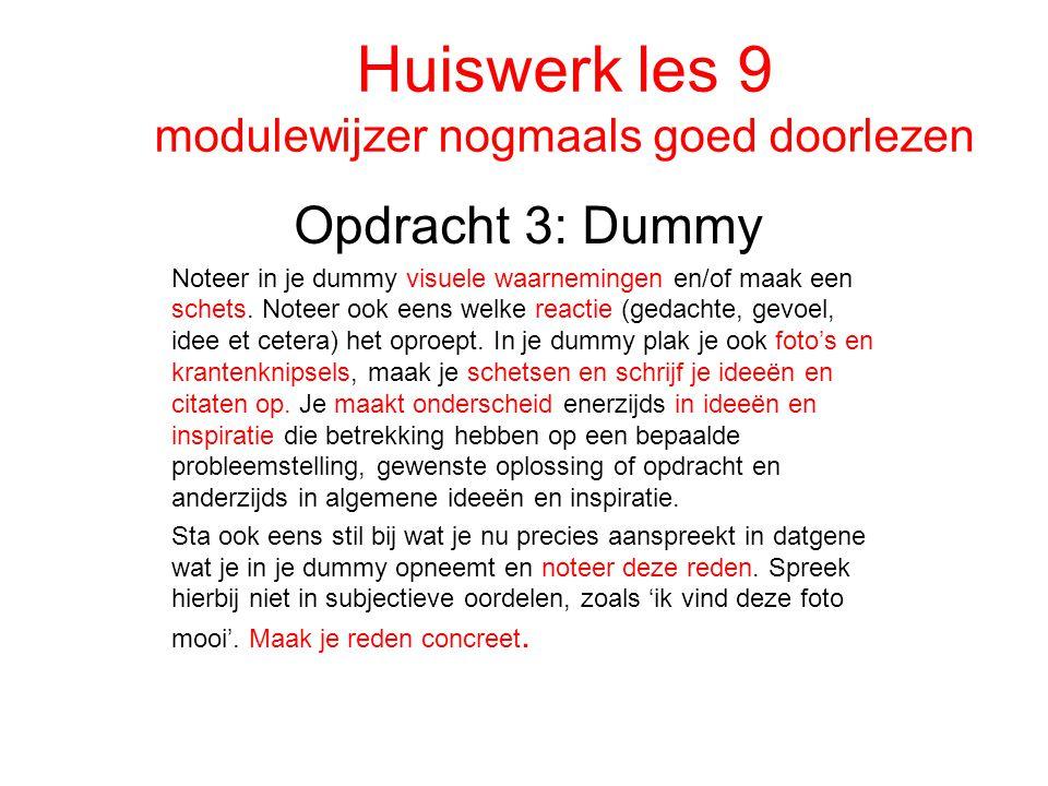 Huiswerk les 9 modulewijzer nogmaals goed doorlezen Opdracht 3: Dummy Noteer in je dummy visuele waarnemingen en/of maak een schets. Noteer ook eens w