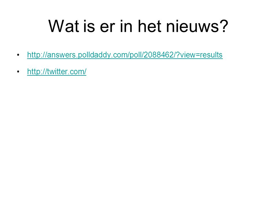 Wat is er in het nieuws? http://answers.polldaddy.com/poll/2088462/?view=results http://twitter.com/