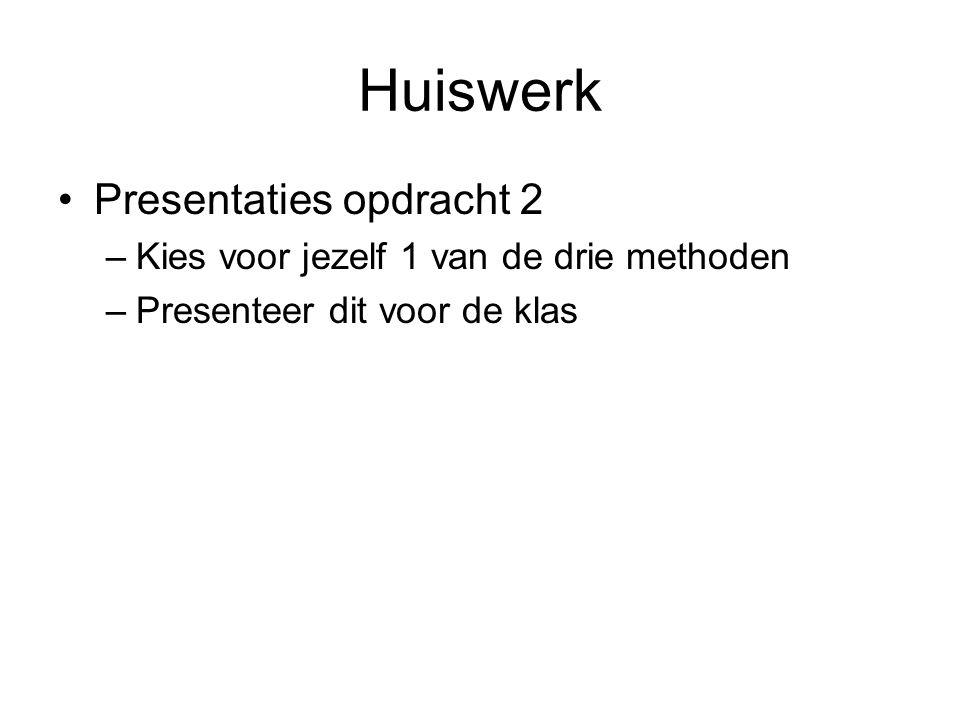 Huiswerk Presentaties opdracht 2 –Kies voor jezelf 1 van de drie methoden –Presenteer dit voor de klas
