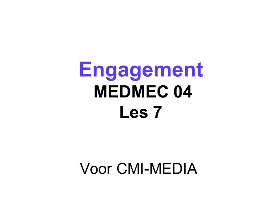 Voor CMI-MEDIA Engagement MEDMEC 04 Les 7 Engagement MEDMEC 04 Les 7