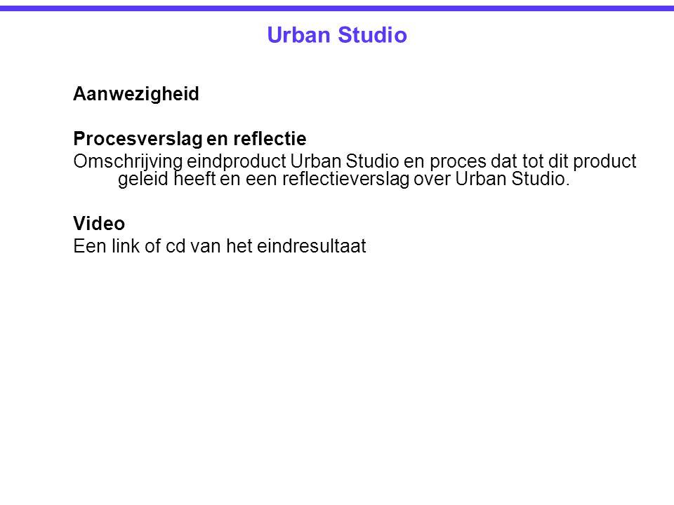 Urban Studio Aanwezigheid Procesverslag en reflectie Omschrijving eindproduct Urban Studio en proces dat tot dit product geleid heeft en een reflectieverslag over Urban Studio.