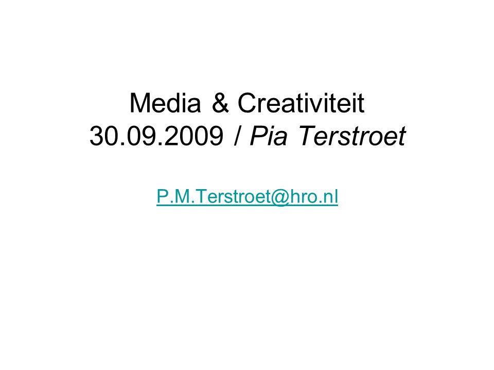 Media & Creativiteit 30.09.2009 / Pia Terstroet P.M.Terstroet@hro.nl P.M.Terstroet@hro.nl