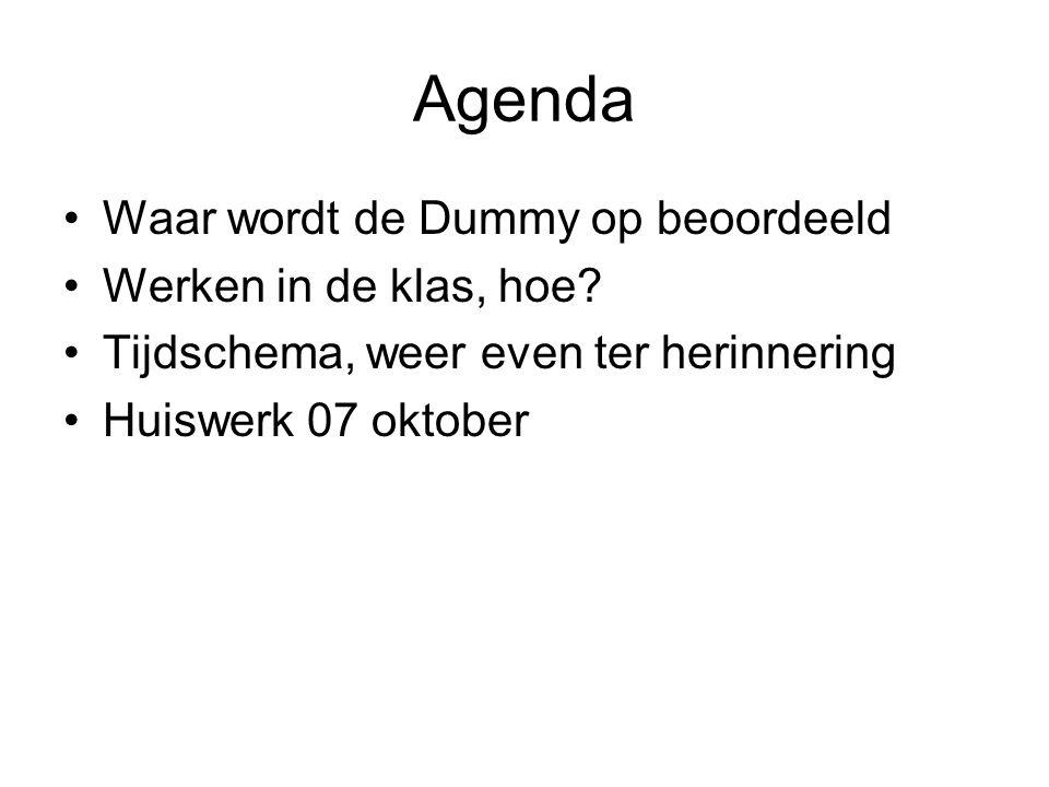 Agenda Waar wordt de Dummy op beoordeeld Werken in de klas, hoe? Tijdschema, weer even ter herinnering Huiswerk 07 oktober