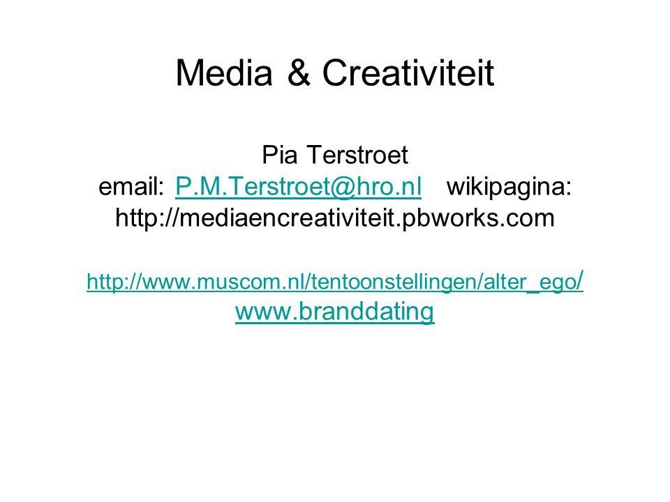 Media & Creativiteit Pia Terstroet email: P.M.Terstroet@hro.nl wikipagina: http://mediaencreativiteit.pbworks.com http://www.muscom.nl/tentoonstellingen/alter_ego / www.branddatingP.M.Terstroet@hro.nl http://www.muscom.nl/tentoonstellingen/alter_ego / www.branddating