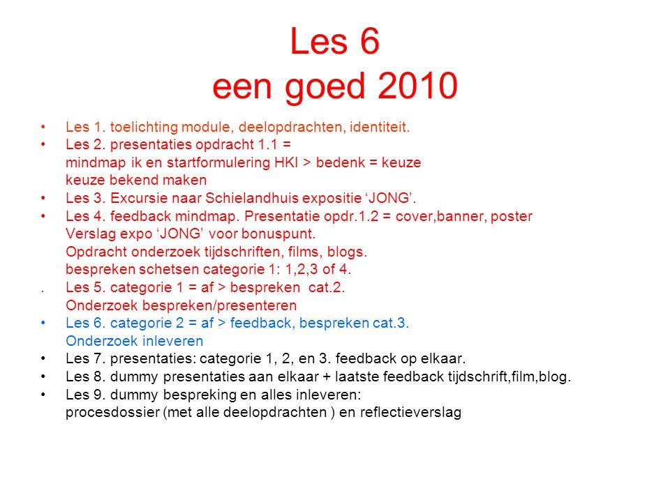 Les 6 een goed 2010 Les 1. toelichting module, deelopdrachten, identiteit. Les 2. presentaties opdracht 1.1 = mindmap ik en startformulering HKI > bed